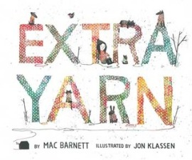 Extra Yarn by Mac Barnett and illus by Jon Klassen