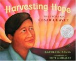 Harvesting Hope The Story of Cesar Chavez by Kathleen Krull