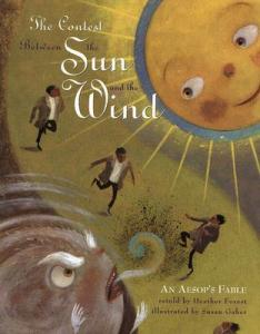 Contest Between Sun and Wind An Aesop's Fable retold by Heather Forest