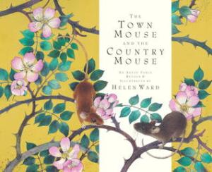 The Town Mouse and the Country Mouse an Aesop fable retold and illus by Helen Ward