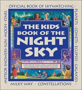 Kids Book of the Night Sky by Ann Love and Jane Drake