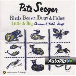 Birds, Beasts, Bugs & Fishes Little & Big Animal Folk Songs sung by Pete Seeger