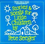 Stories & Songs for Little Children by Pete Seeger