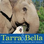 Tarra and Bella The Elephant and Dog Who Became Best Friends
