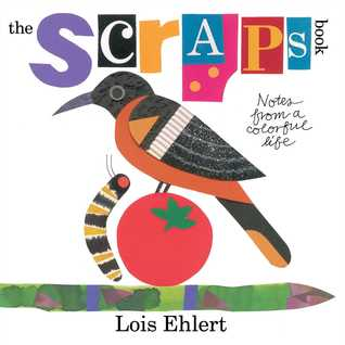 Scraps Book Notes from a Colorful Life by Lois Ehlert