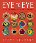 Eye to Eye How Animals See the World by Steve Jenkins