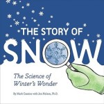 Story of Snow The Science of Winter's Wonder by Mark Cassino with Jon Nelson