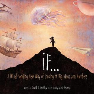 If ... A Mind-Bending New Way of Looking at Big Ideas and Numbers by David J. Smith