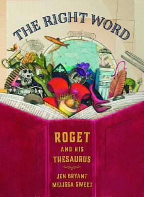 Right Word Roget and his Thesaurus by Jen Bryant