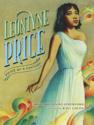 Leontyne Price Voice of a Century by Carole Boston Weatherford