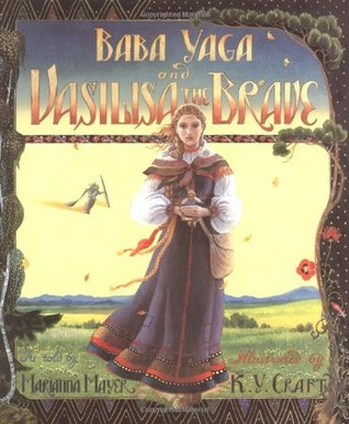 Baba Yaga and Vasilisa the Brave by Marianna Mayer illus by Kinuko Y Craft
