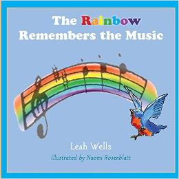 Rainbow Remembers the Music by Leah Wells and illus by Naomi Rosenblatt