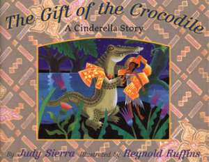 Gift of the Crocodile retold by Judy Sierra and illus by Reynold Ruffins