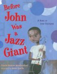 Before John Was a Jazz Giant by Carole Boston Weatherford and illus by Sean Qualls