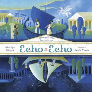 Echo Echo by Marilyn Singer and illus by Josee Masse